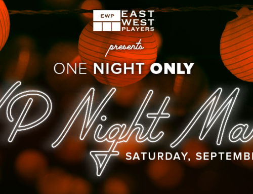 Announcement: East West Players' EWP NIGHT MARKET on September 15, 2018 Will Honor Supervisor Mark Ridley-Thomas and Actor Gedde Watanabe